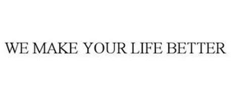 WE MAKE YOUR LIFE BETTER