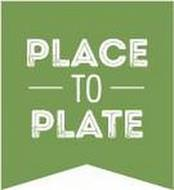 PLACE TO PLATE