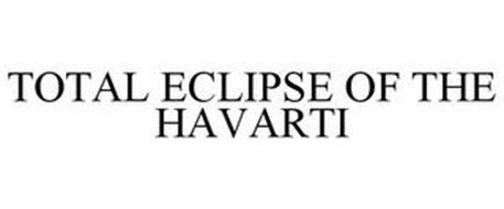 TOTAL ECLIPSE OF THE HAVARTI