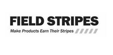 FIELD STRIPES MAKE PRODUCTS EARN THEIR STRIPES