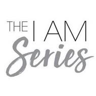 THE I AM SERIES