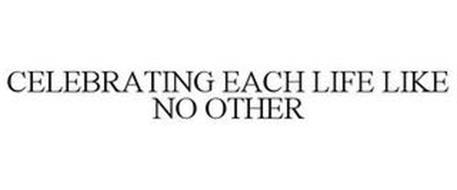 CELEBRATING EACH LIFE LIKE NO OTHER