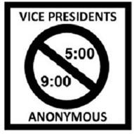 VICE PRESIDENTS ANONYMOUS 9:00 5:00
