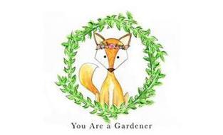 YOU ARE A GARDENER