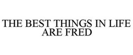 THE BEST THINGS IN LIFE ARE FRED