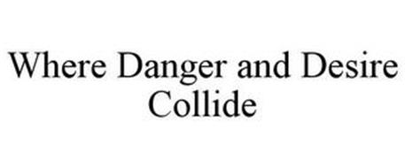 WHERE DANGER AND DESIRE COLLIDE