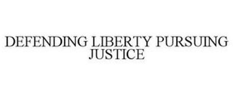 DEFENDING LIBERTY PURSUING JUSTICE