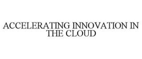 ACCELERATING INNOVATION IN THE CLOUD