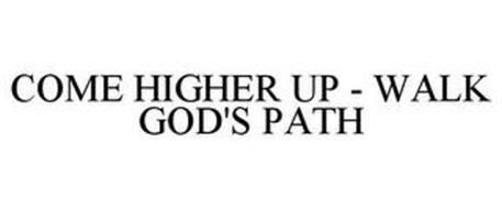 COME HIGHER UP - WALK GOD'S PATH