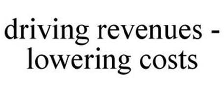 DRIVING REVENUES - LOWERING COSTS