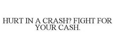 HURT IN A CRASH? FIGHT FOR YOUR CASH.