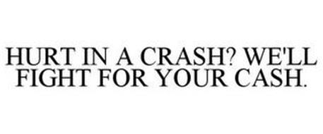 HURT IN A CRASH? WE'LL FIGHT FOR YOUR CASH.