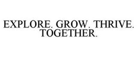 EXPLORE. GROW. THRIVE. TOGETHER.