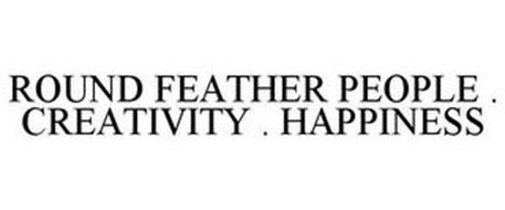 ROUND FEATHER PEOPLE . CREATIVITY . HAPPINESS