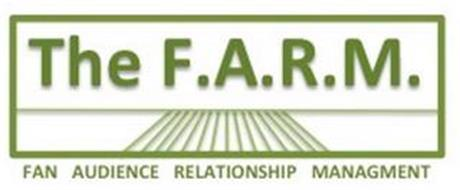 THE F.A.R.M. FAN AUDIENCE RELATIONSHIP MANAGEMENT