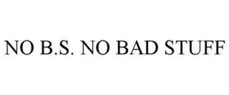 NO B.S. NO BAD STUFF