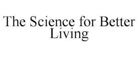 THE SCIENCE FOR BETTER LIVING
