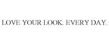 LOVE YOUR LOOK. EVERY DAY.