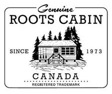 GENUINE ROOTS CABIN SINCE 1973 CANADA REGISTERED TRADEMARK