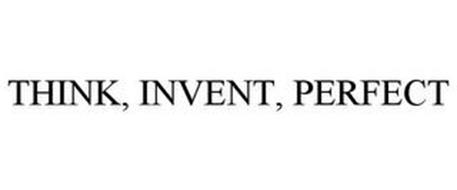 THINK, INVENT, PERFECT