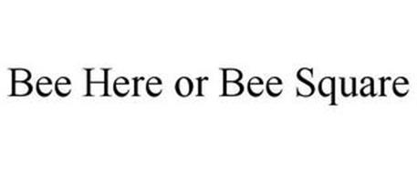 BEE HERE OR BEE SQUARE