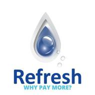 REFRESH WHY PAY MORE?