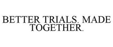 BETTER TRIALS. MADE TOGETHER.