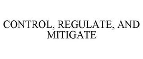 CONTROL, REGULATE, AND MITIGATE