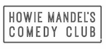 HOWIE MANDEL'S COMEDY CLUB
