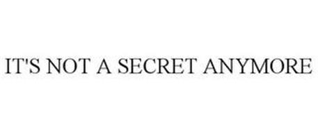 IT'S NOT A SECRET ANYMORE