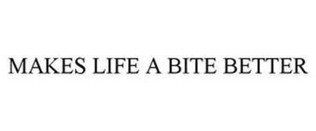 MAKES LIFE A BITE BETTER