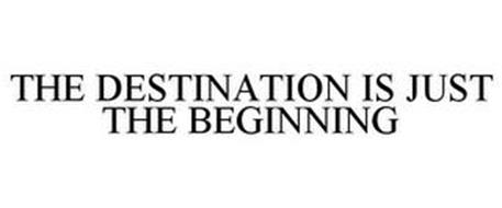 THE DESTINATION IS JUST THE BEGINNING