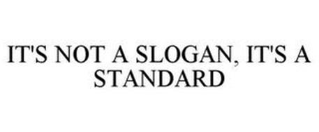 IT'S NOT A SLOGAN, IT'S A STANDARD
