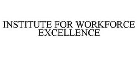 INSTITUTE FOR WORKFORCE EXCELLENCE