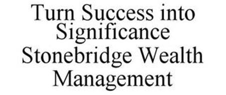 TURN SUCCESS INTO SIGNIFICANCE STONEBRIDGE WEALTH MANAGEMENT