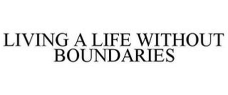 LIVING A LIFE WITHOUT BOUNDARIES