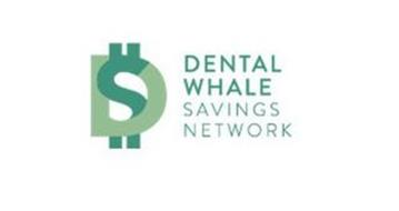D $ DENTAL WHALE SAVINGS NETWORK