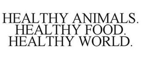 HEALTHY ANIMALS. HEALTHY FOOD. HEALTHY WORLD.