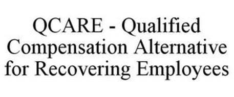 QCARE - QUALIFIED COMPENSATION ALTERNATIVE FOR RECOVERING EMPLOYEES
