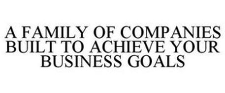 A FAMILY OF COMPANIES BUILT TO ACHIEVE YOUR BUSINESS GOALS