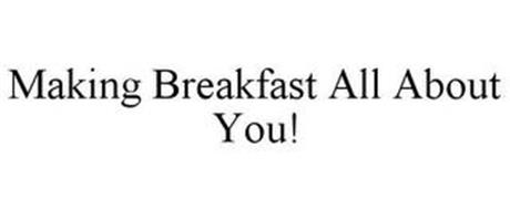 MAKING BREAKFAST ALL ABOUT YOU!