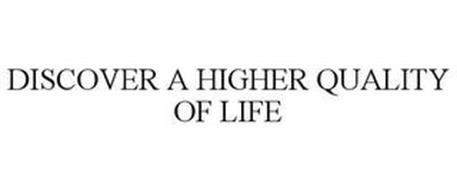DISCOVER A HIGHER QUALITY OF LIFE