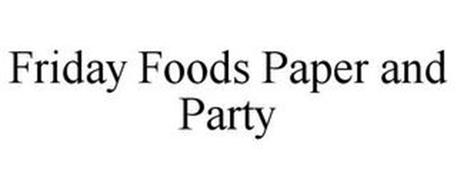 FRIDAY FOODS PAPER AND PARTY