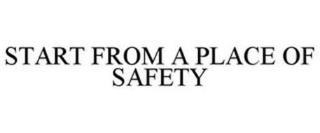 START FROM A PLACE OF SAFETY