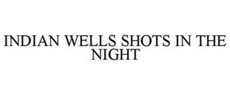 INDIAN WELLS SHOTS IN THE NIGHT
