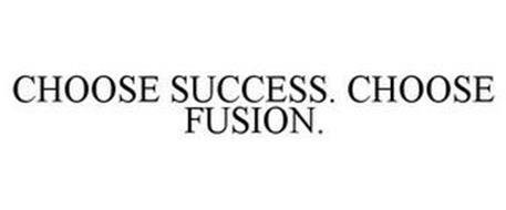CHOOSE SUCCESS. CHOOSE FUSION.