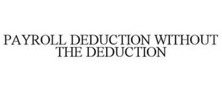 PAYROLL DEDUCTION WITHOUT THE DEDUCTION