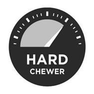 HARD CHEWER