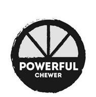 POWERFUL CHEWER