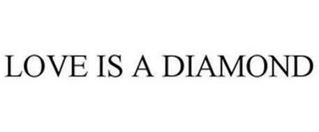 LOVE IS A DIAMOND